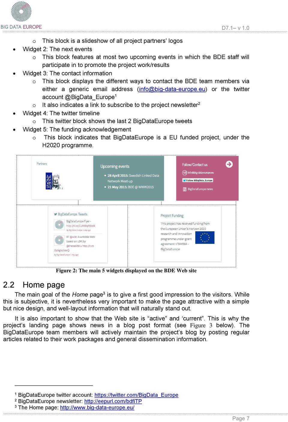 eu) or the twitter account @BigData_Europe 1 o It also indicates a link to subscribe to the project newsletter 2 Widget 4: The twitter timeline o This twitter block shows the last 2 BigDataEurope