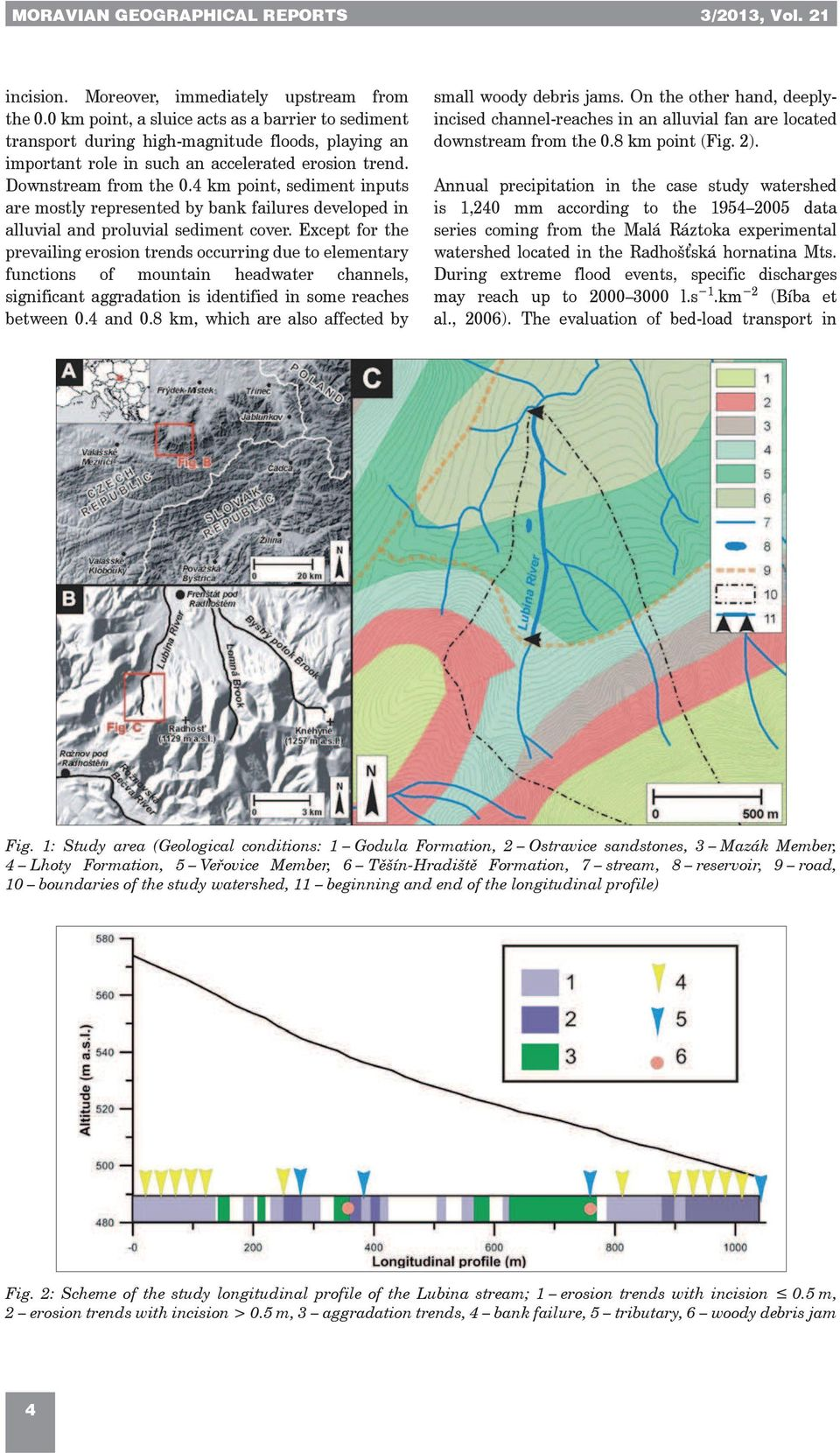 4 km point, sediment inputs are mostly represented by bank failures developed in alluvial and proluvial sediment cover.