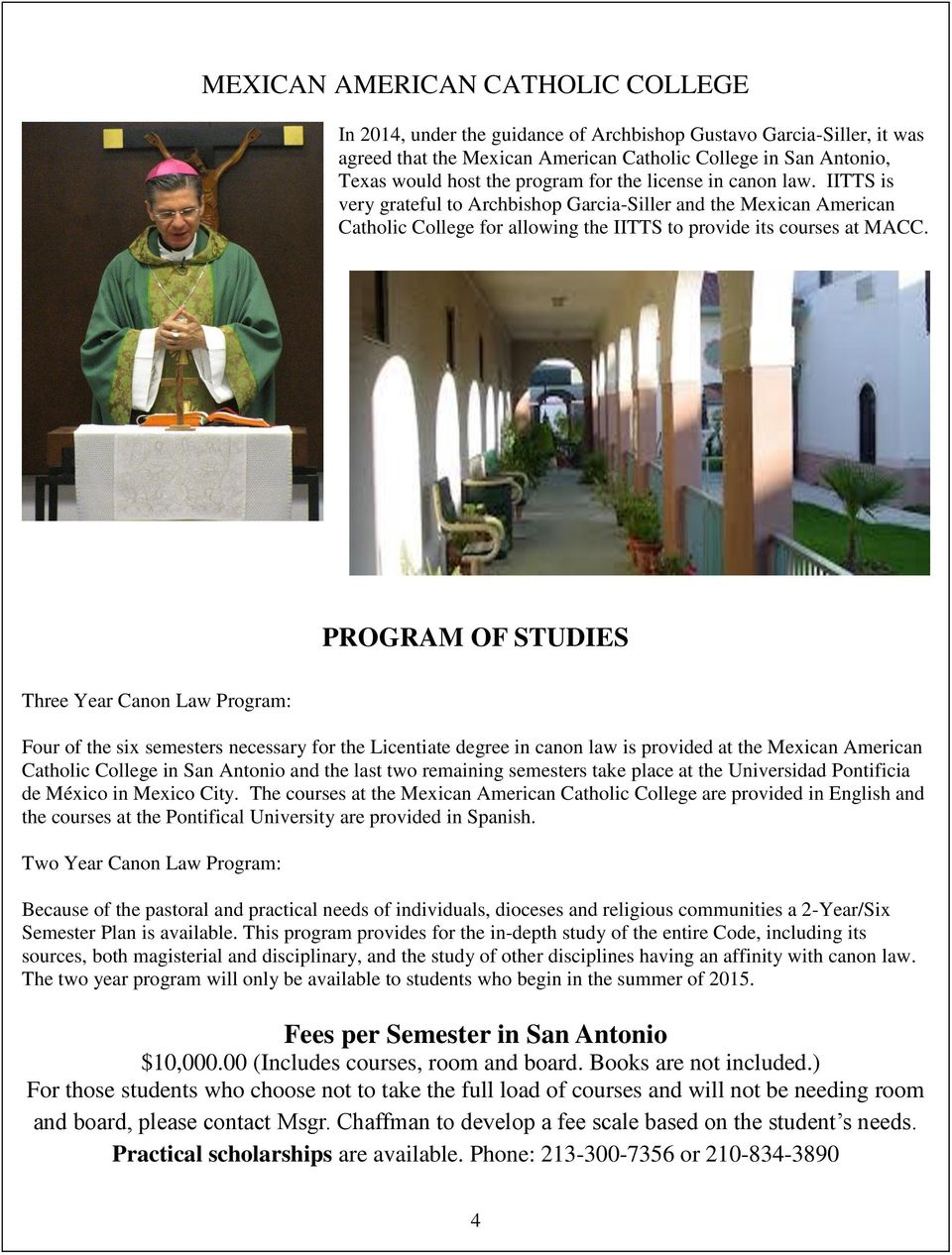 PROGRAM OF STUDIES Three Year Canon Law Program: Four of the six semesters necessary for the Licentiate degree in canon law is provided at the Mexican American Catholic College in San Antonio and the