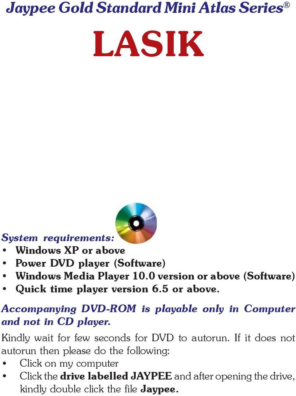Accompanying DVD-ROM is playable only in Computer and not in CD player. Kindly wait for few seconds for DVD to autorun.