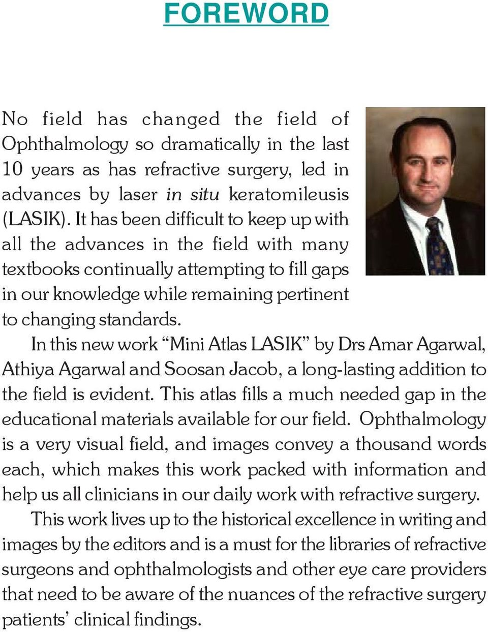 In this new work Mini Atlas LASIK by Drs Amar Agarwal, Athiya Agarwal and Soosan Jacob, a long-lasting addition to the field is evident.
