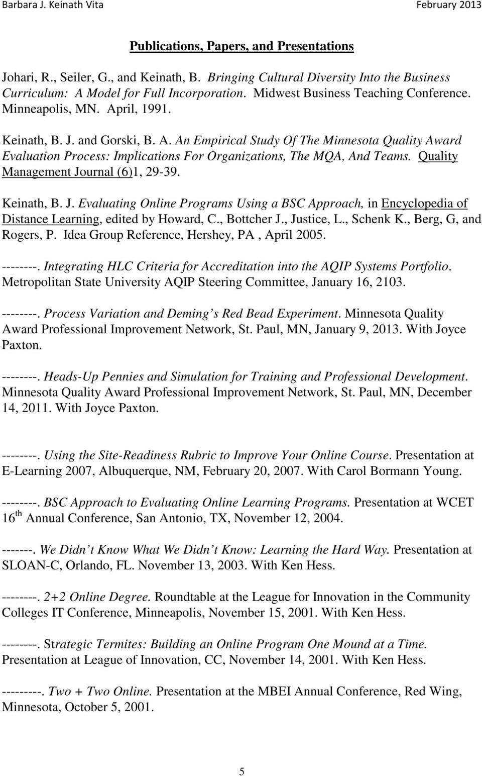 Quality Management Journal (6)1, 29-39. Keinath, B. J. Evaluating Online Programs Using a BSC Approach, in Encyclopedia of Distance Learning, edited by Howard, C., Bottcher J., Justice, L., Schenk K.