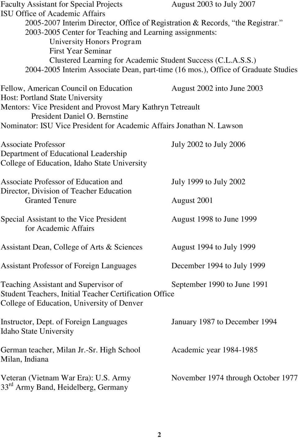 ), Office of Graduate Studies Fellow, American Council on Education August 2002 into June 2003 Host: Portland State University Mentors: Vice President and Provost Mary Kathryn Tetreault President