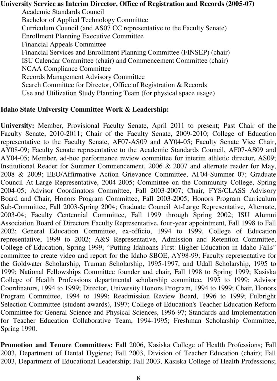 Commencement Committee (chair) NCAA Compliance Committee Records Management Advisory Committee Search Committee for Director, Office of Registration & Records Use and Utilization Study Planning Team