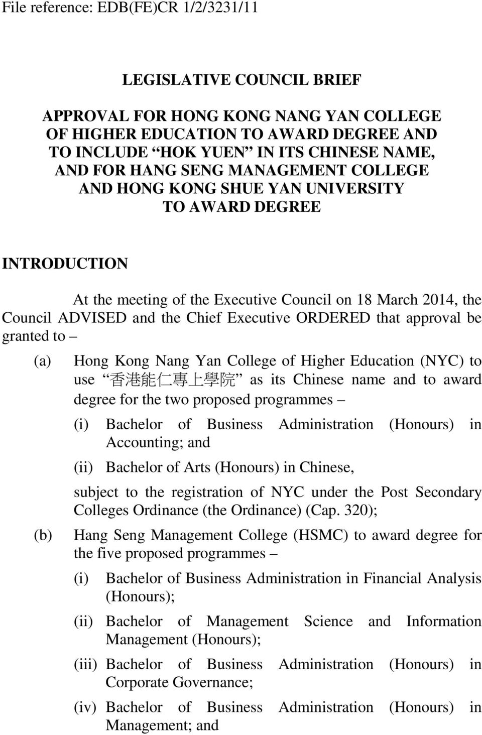 that approval be granted to (a) (b) Hong Kong Nang Yan College of Higher Education (NYC) to use 香 港 能 仁 專 上 學 院 as its Chinese name and to award degree for the two proposed programmes (i) Bachelor of
