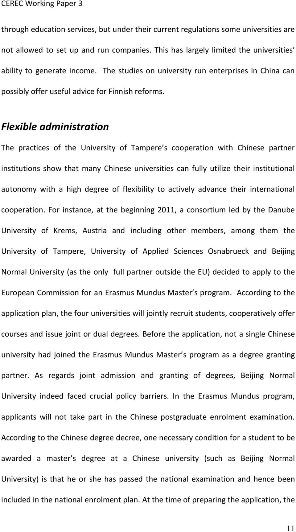 Flexible administration The practices of the University of Tampere s cooperation with Chinese partner institutions show that many Chinese universities can fully utilize their institutional autonomy
