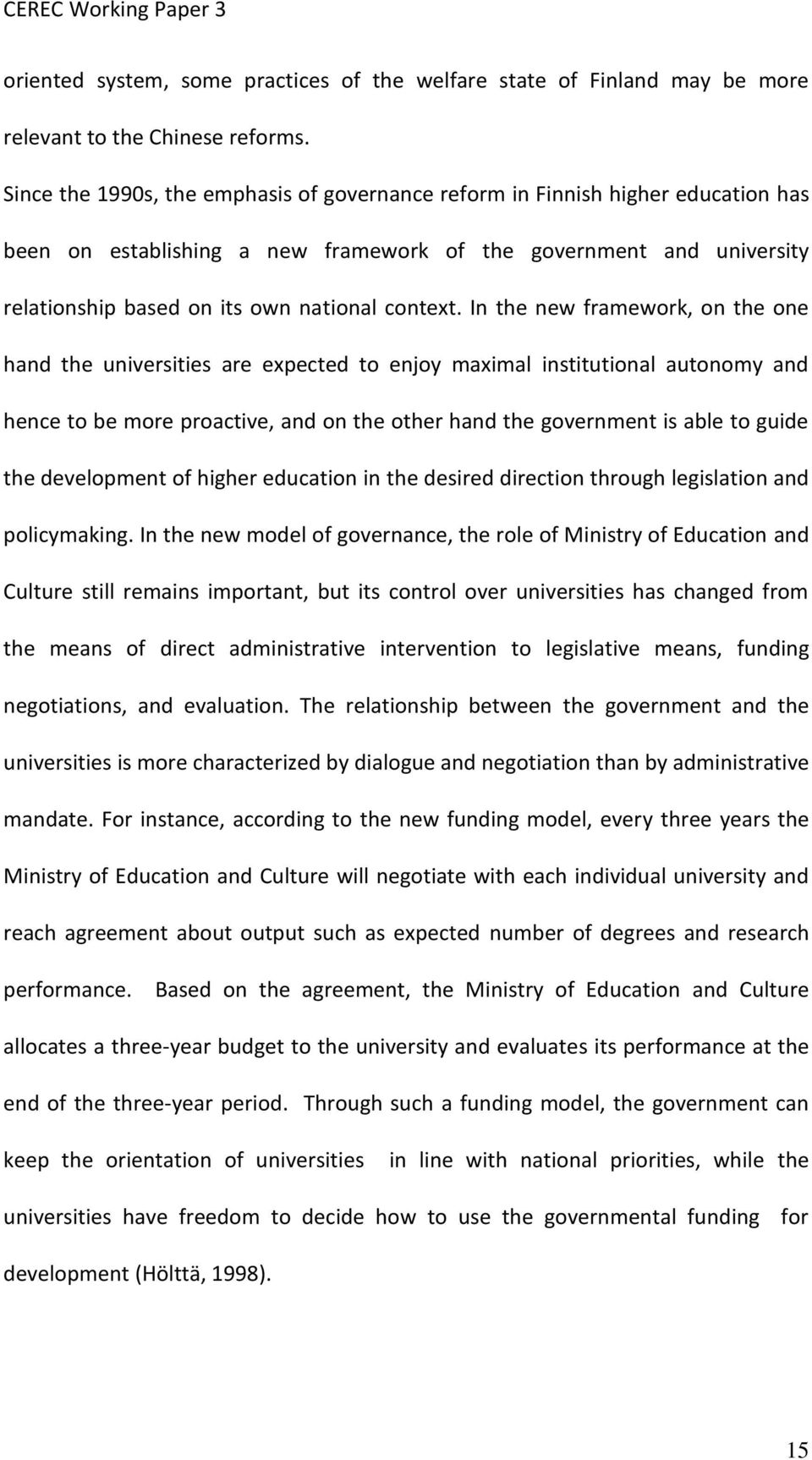 In the new framework, on the one hand the universities are expected to enjoy maximal institutional autonomy and hence to be more proactive, and on the other hand the government is able to guide the