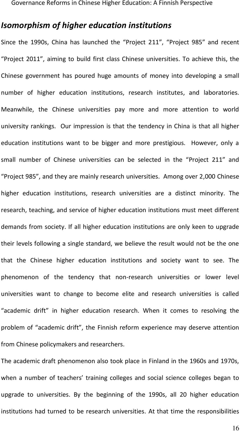 To achieve this, the Chinese government has poured huge amounts of money into developing a small number of higher education institutions, research institutes, and laboratories.
