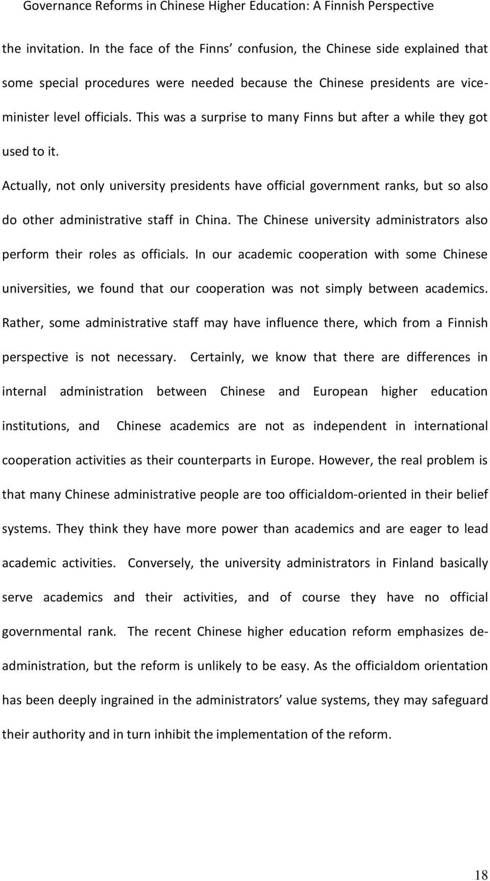 This was a surprise to many Finns but after a while they got used to it. Actually, not only university presidents have official government ranks, but so also do other administrative staff in China.