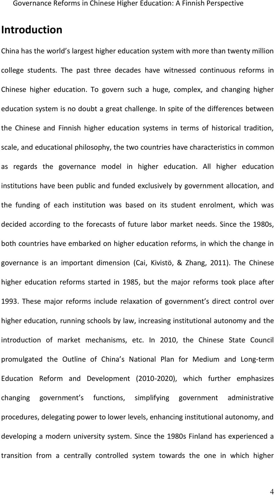 In spite of the differences between the Chinese and Finnish higher education systems in terms of historical tradition, scale, and educational philosophy, the two countries have characteristics in