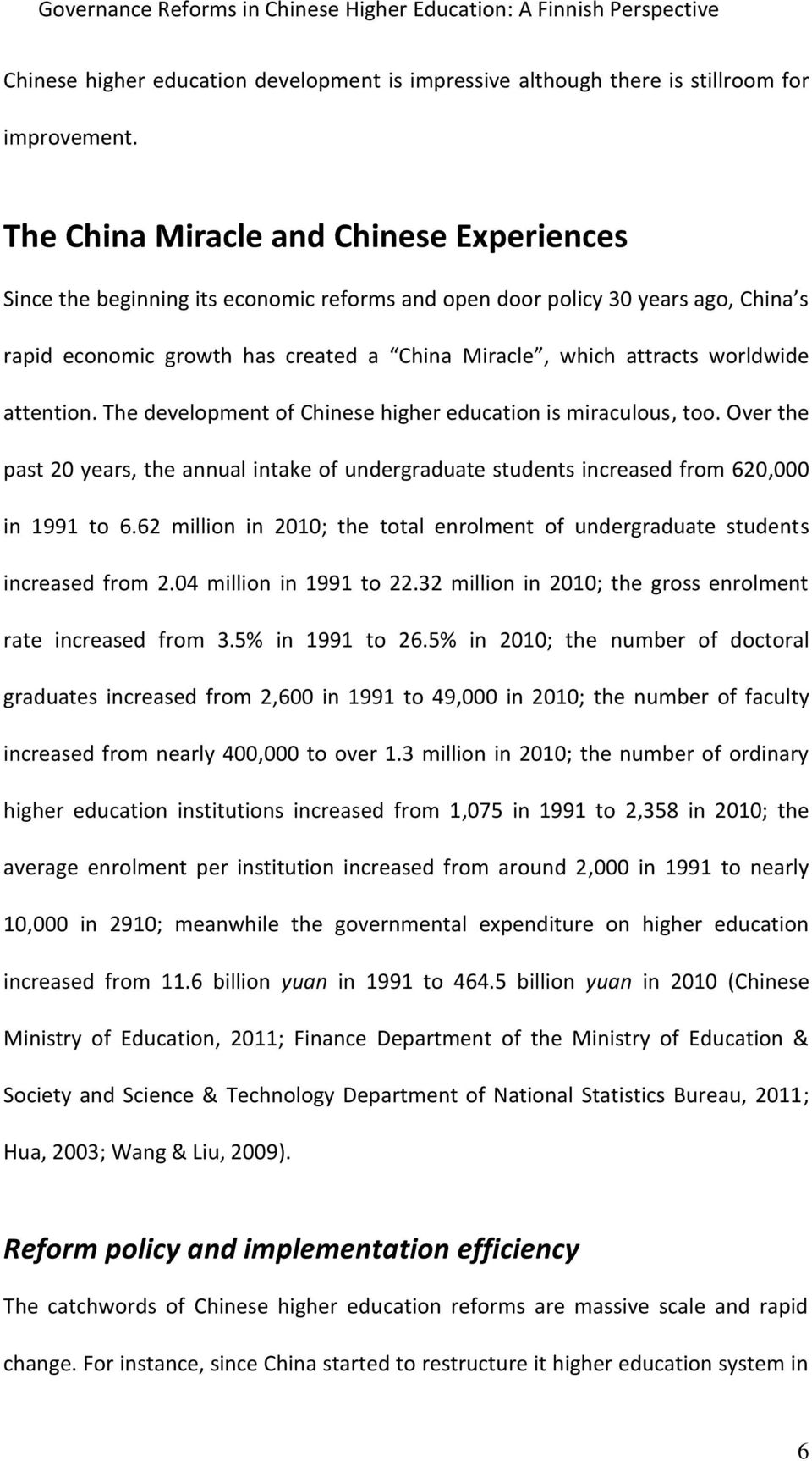 worldwide attention. The development of Chinese higher education is miraculous, too. Over the past 20 years, the annual intake of undergraduate students increased from 620,000 in 1991 to 6.