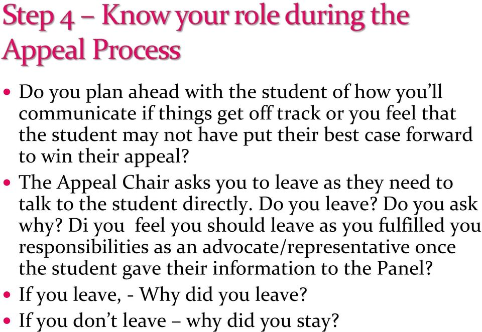 The Appeal Chair asks you to leave as they need to talk to the student directly. Do you leave? Do you ask why?
