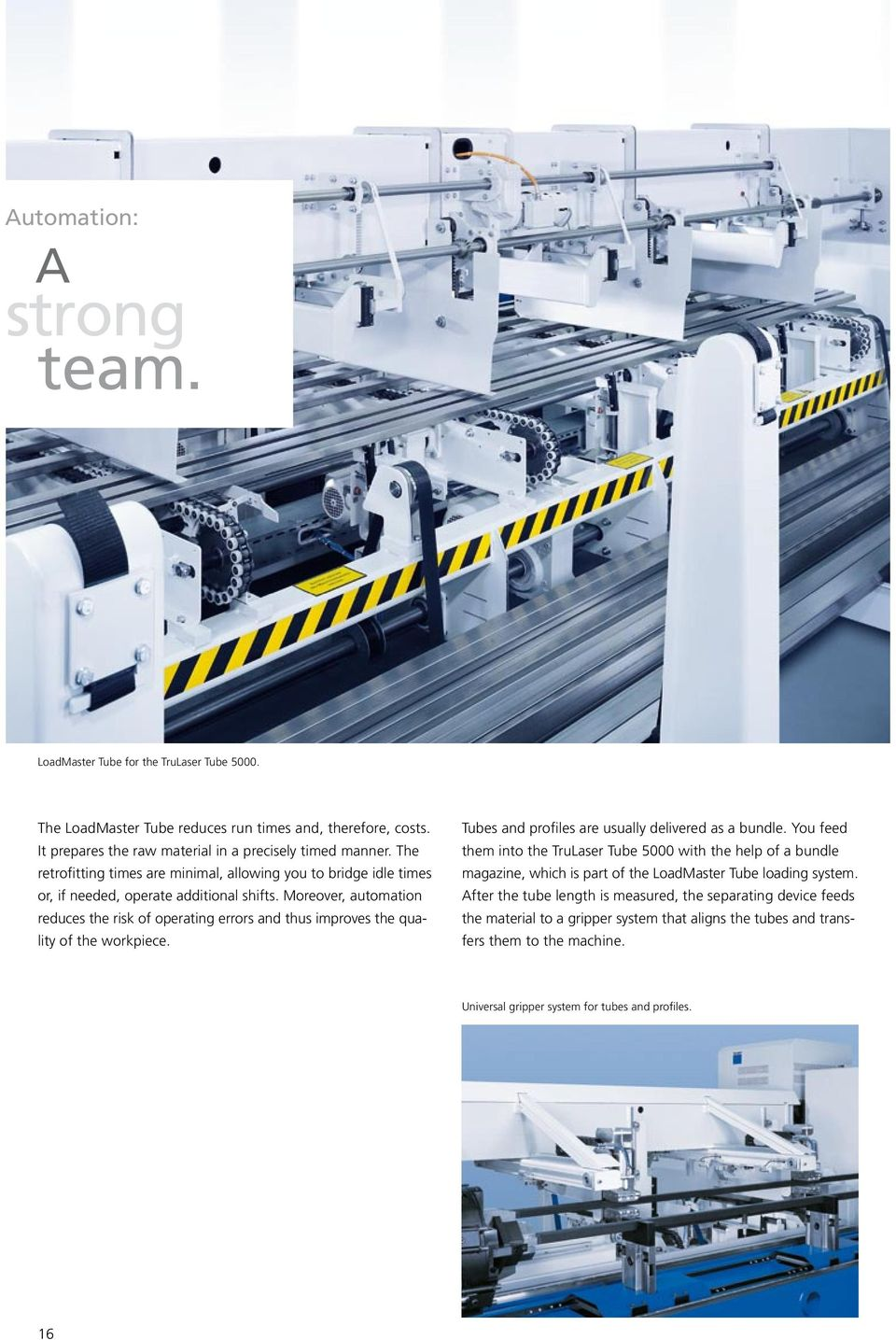 Moreover, automation reduces the risk of operating errors and thus improves the quality of the workpiece. Tubes and profiles are usually delivered as a bundle.