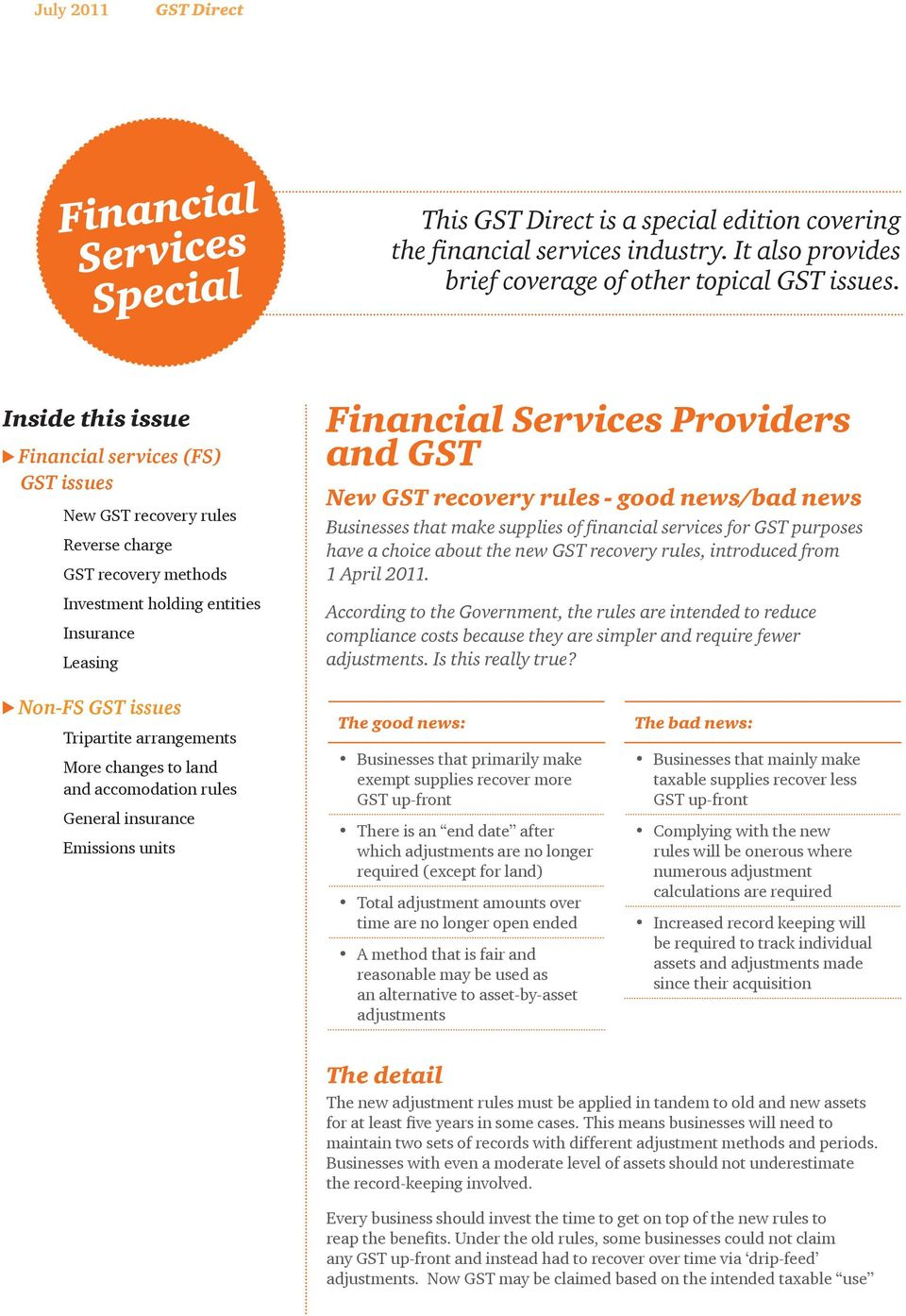 GST recovery rules - good news/bad news Businesses that make supplies of financial services for GST purposes have a choice about the new GST recovery rules, introduced from 1 April 2011.