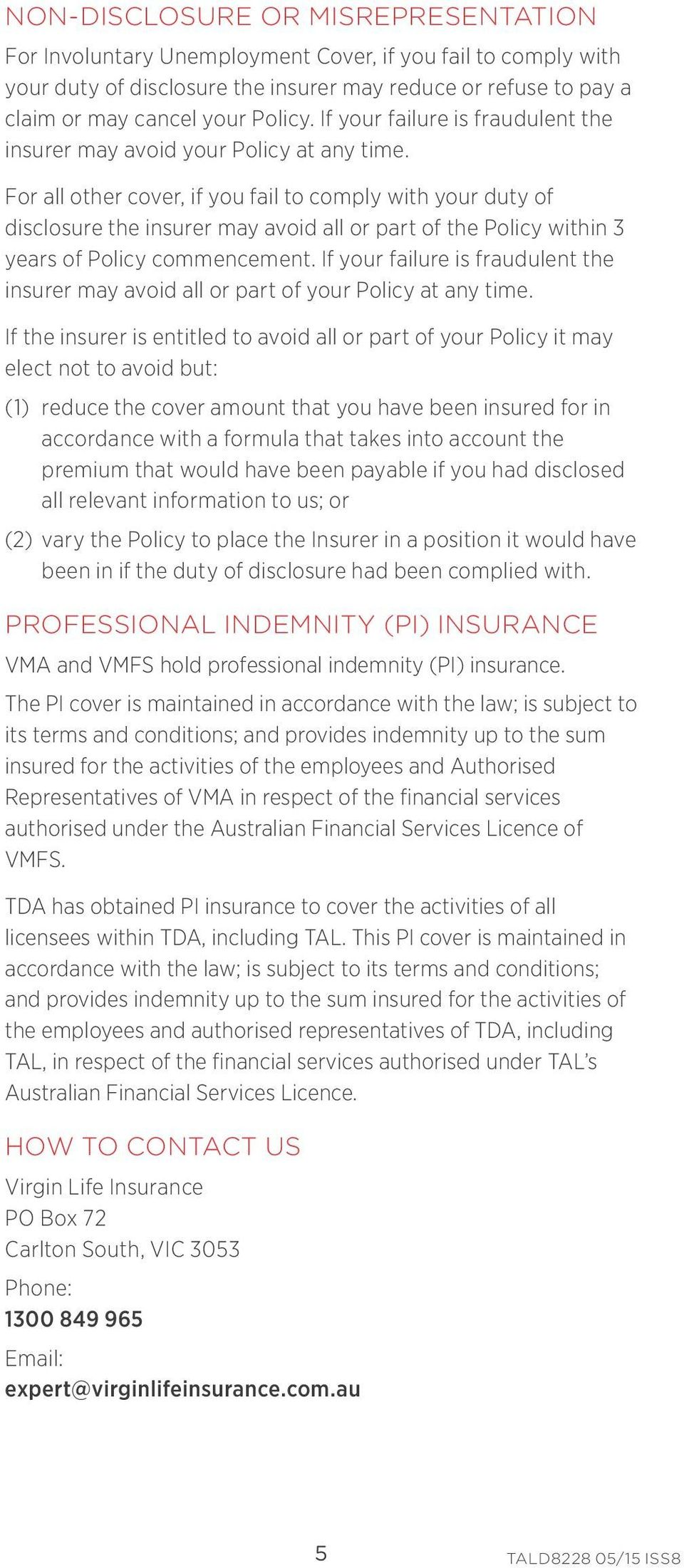 For all other cover, if you fail to comply with your duty of disclosure the insurer may avoid all or part of the Policy within 3 years of Policy commencement.