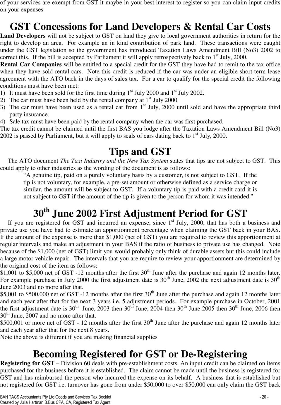 These transactions were caught under the GST legislation so the government has introduced Taxation Laws Amendment Bill (No3) 2002 to correct this.