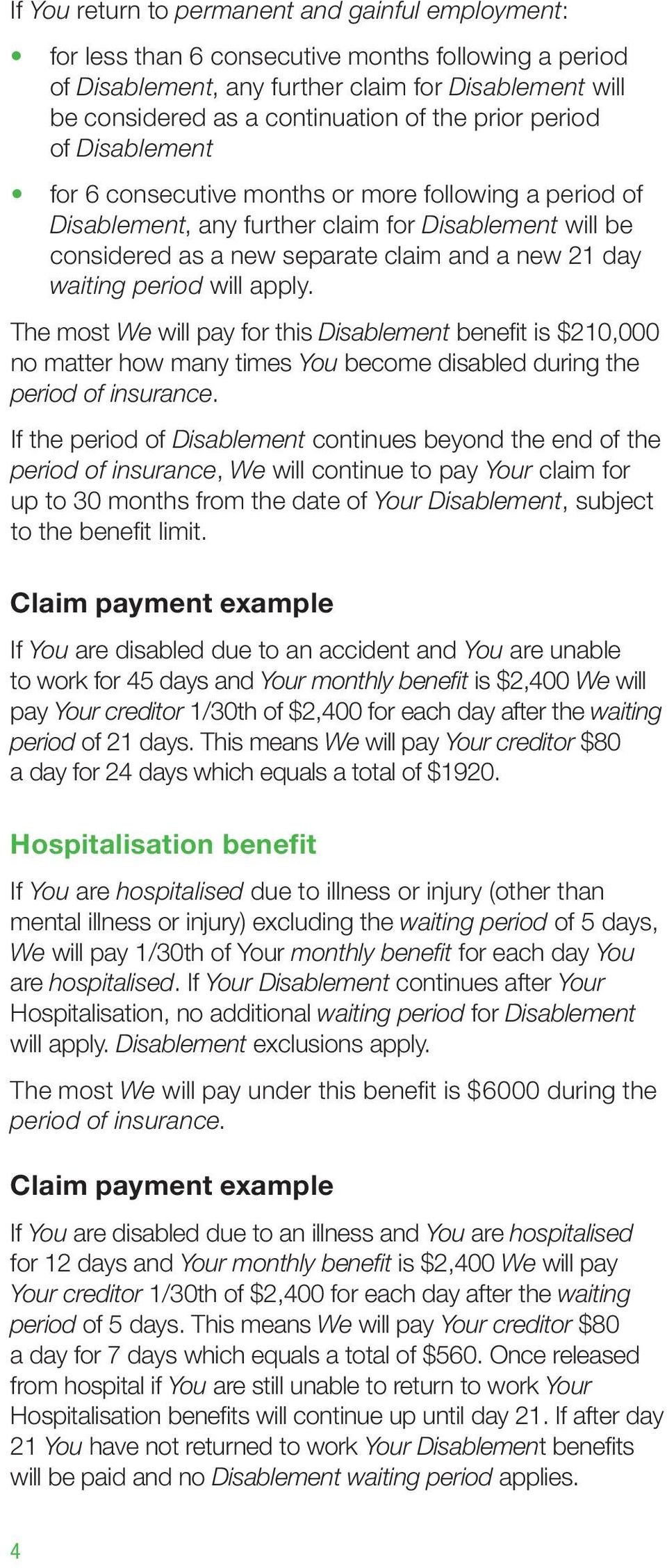 period will apply. The most We will pay for this Disablement benefit is $210,000 no matter how many times You become disabled during the period of insurance.
