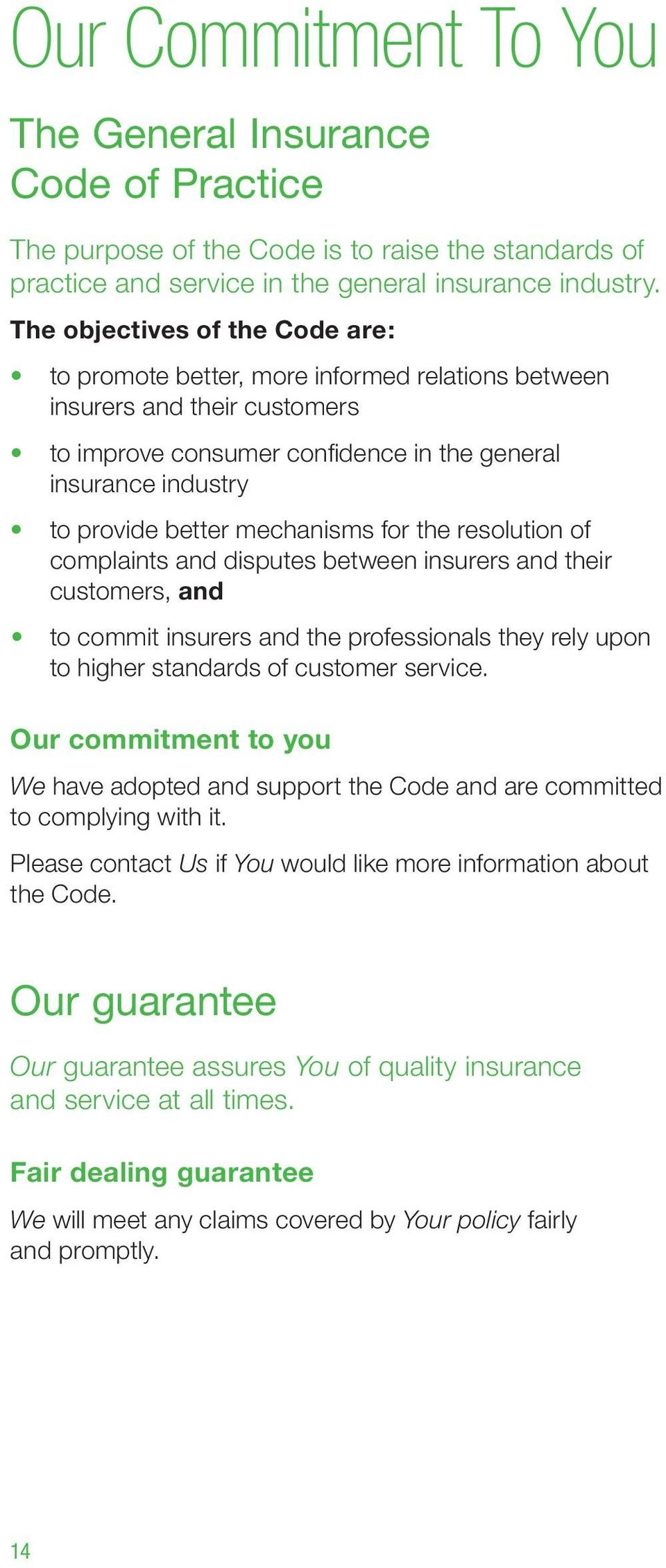mechanisms for the resolution of complaints and disputes between insurers and their customers, and to commit insurers and the professionals they rely upon to higher standards of customer service.