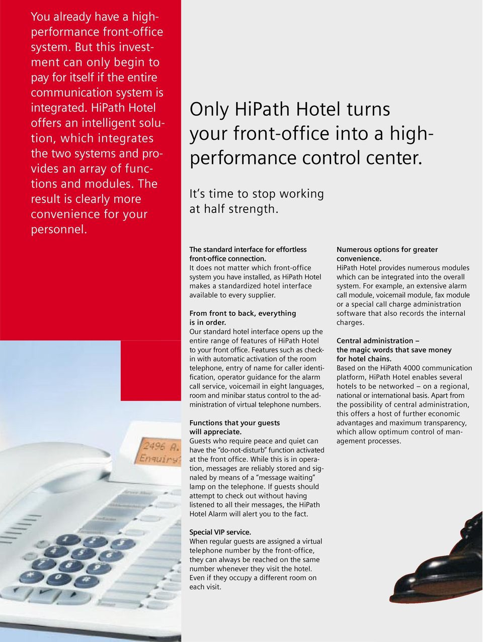 Only HiPath Hotel turns your front-office into a highperformance control center. It s time to stop working at half strength. The standard interface for effortless front-office connection.