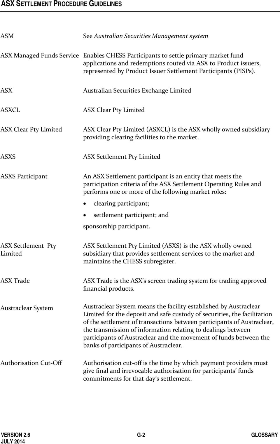 ASX Australian Securities Exchange Limited ASXCL ASX Clear Pty Limited ASX Clear Pty Limited ASX Clear Pty Limited (ASXCL) is the ASX wholly owned subsidiary providing clearing facilities to the