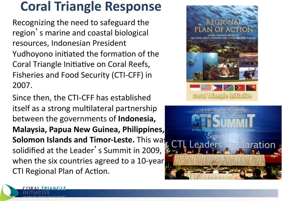 Since then, the CTI- CFF has established itself as a strong mulylateral partnership between the governments of Indonesia, Malaysia, Papua New
