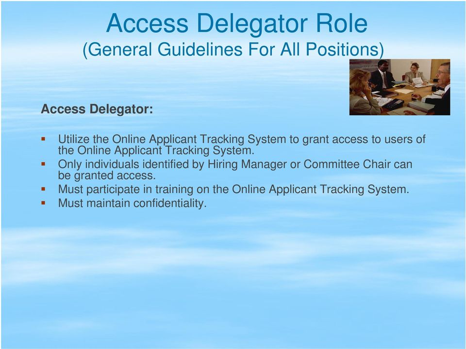 System. Only individuals identified by Hiring Manager or Committee Chair can be granted access.