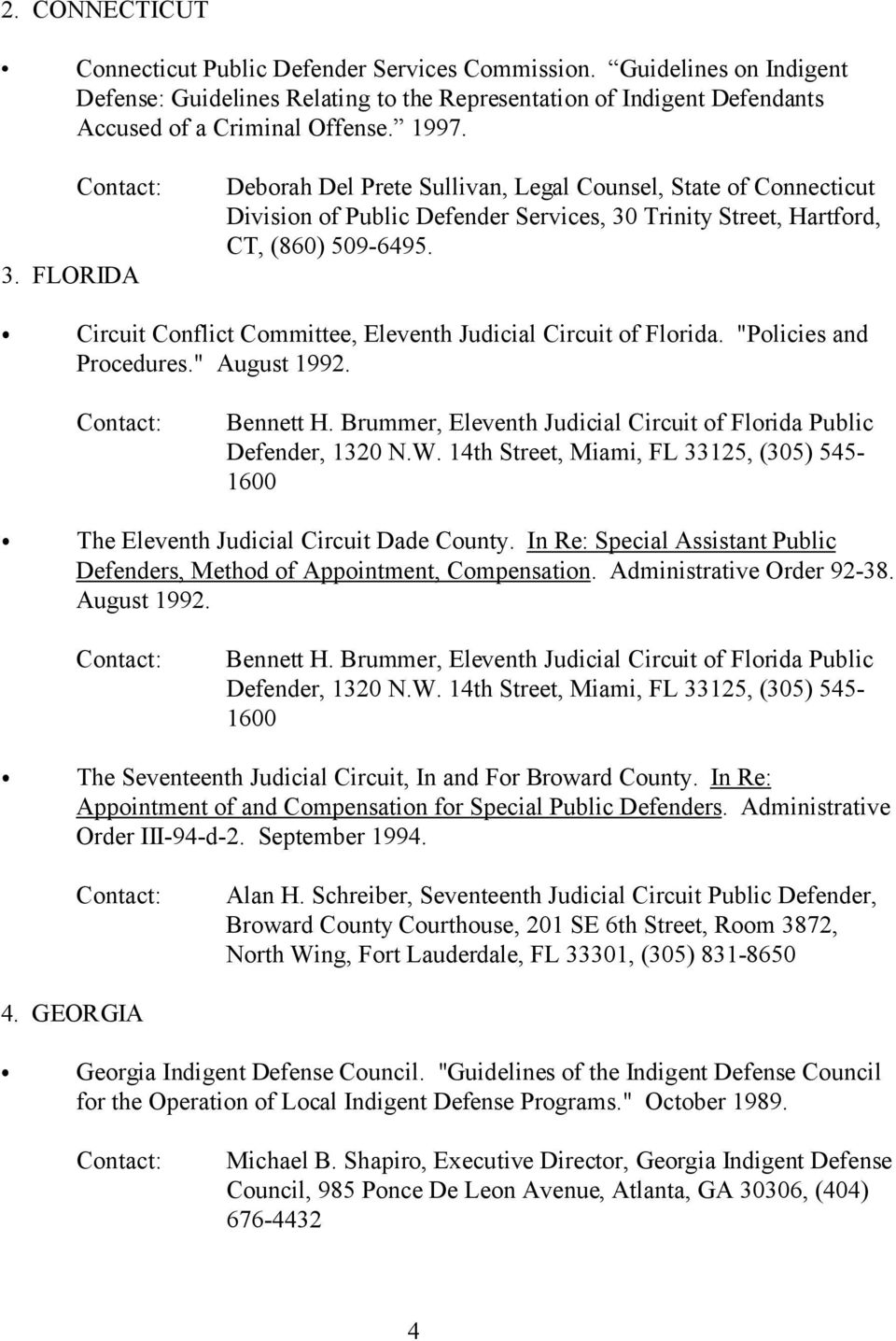"ircuit onflict ommittee, Eleventh Judicial ircuit of Florida. ""Policies and Procedures."" August 1992. Bennett H. Brummer, Eleventh Judicial ircuit of Florida Public Defender, 1320 N.W."