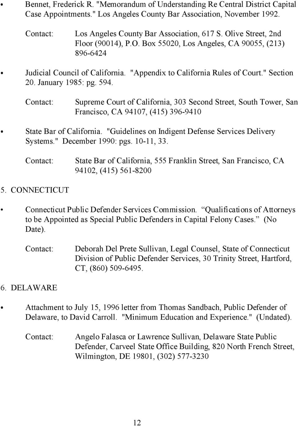 "Supreme ourt of alifornia, 303 Second Street, South Tower, San Francisco, A 94107, (415) 396-9410 State Bar of alifornia. ""Guidelines on Indigent Defense Services Delivery Systems."