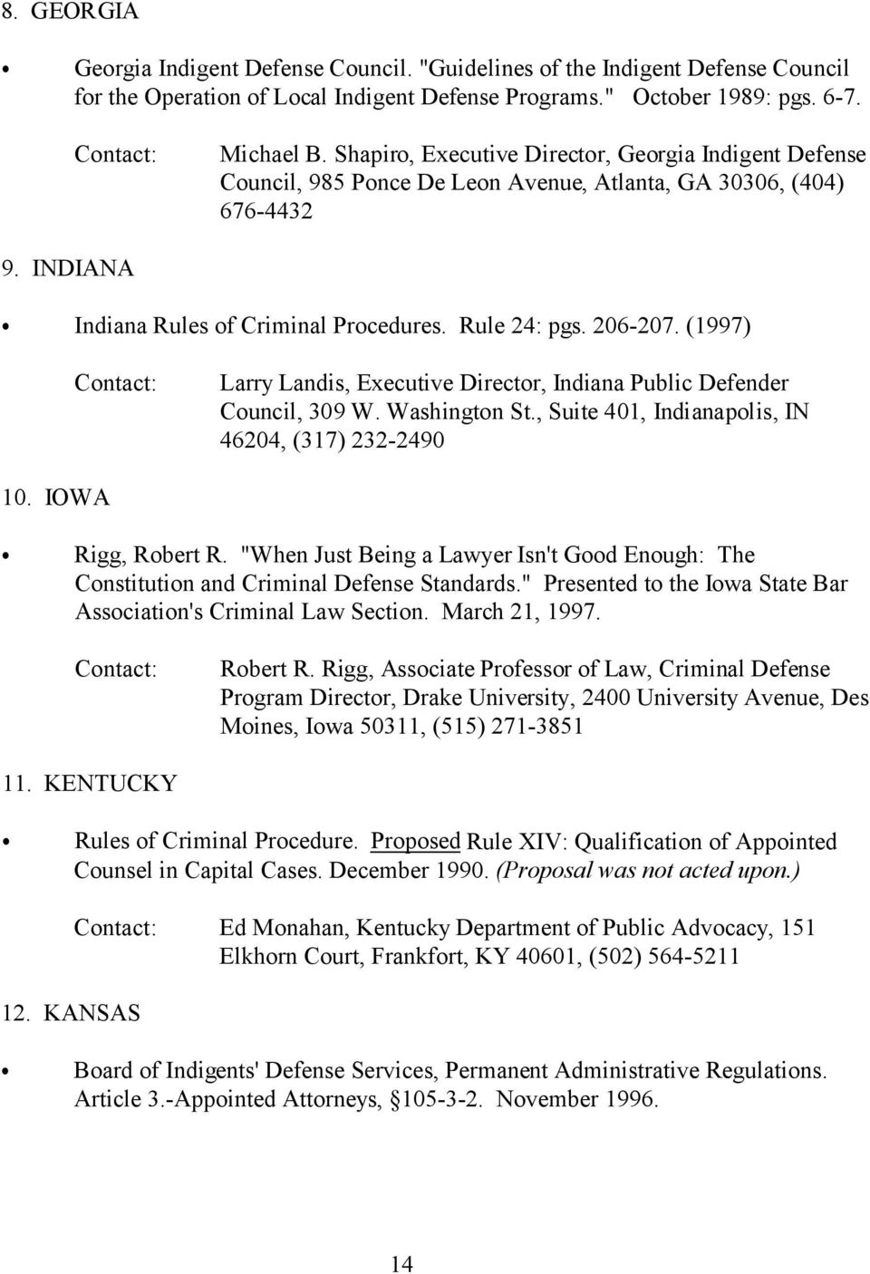 (1997) Larry Landis, Executive Director, Indiana Public Defender ouncil, 309 W. Washington St., Suite 401, Indianapolis, IN 46204, (317) 232-2490 10. IOWA Rigg, Robert R.