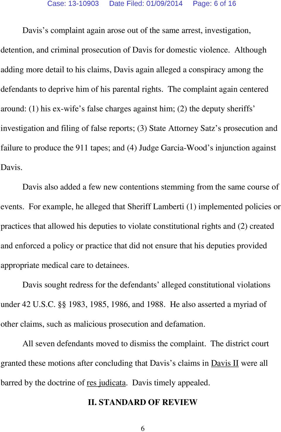 The complaint again centered around: (1) his ex-wife s false charges against him; (2) the deputy sheriffs investigation and filing of false reports; (3) State Attorney Satz s prosecution and failure