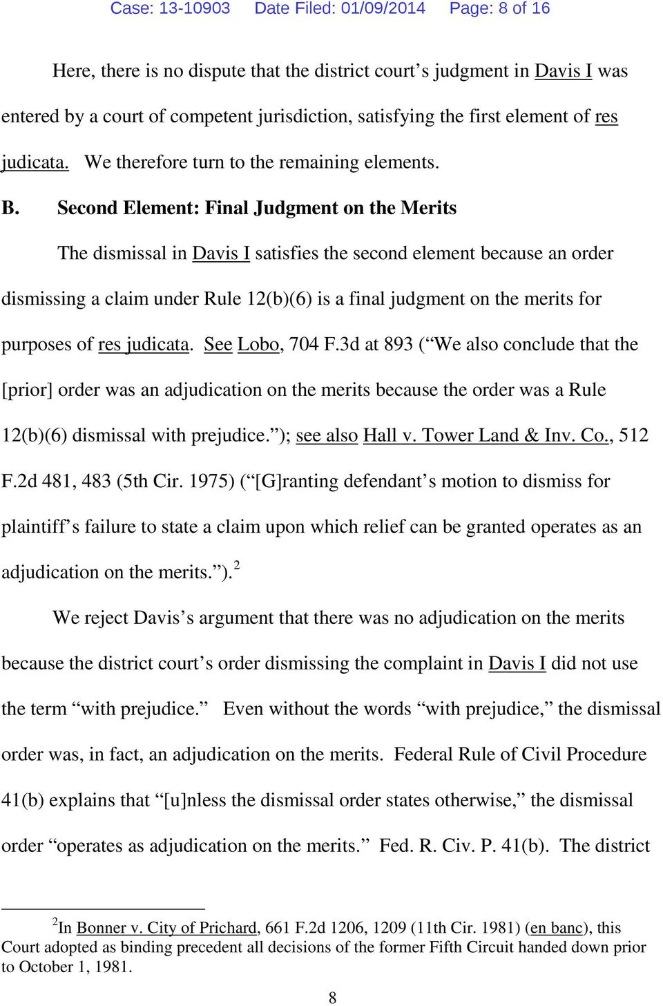 Second Element: Final Judgment on the Merits The dismissal in Davis I satisfies the second element because an order dismissing a claim under Rule 12(b)(6) is a final judgment on the merits for