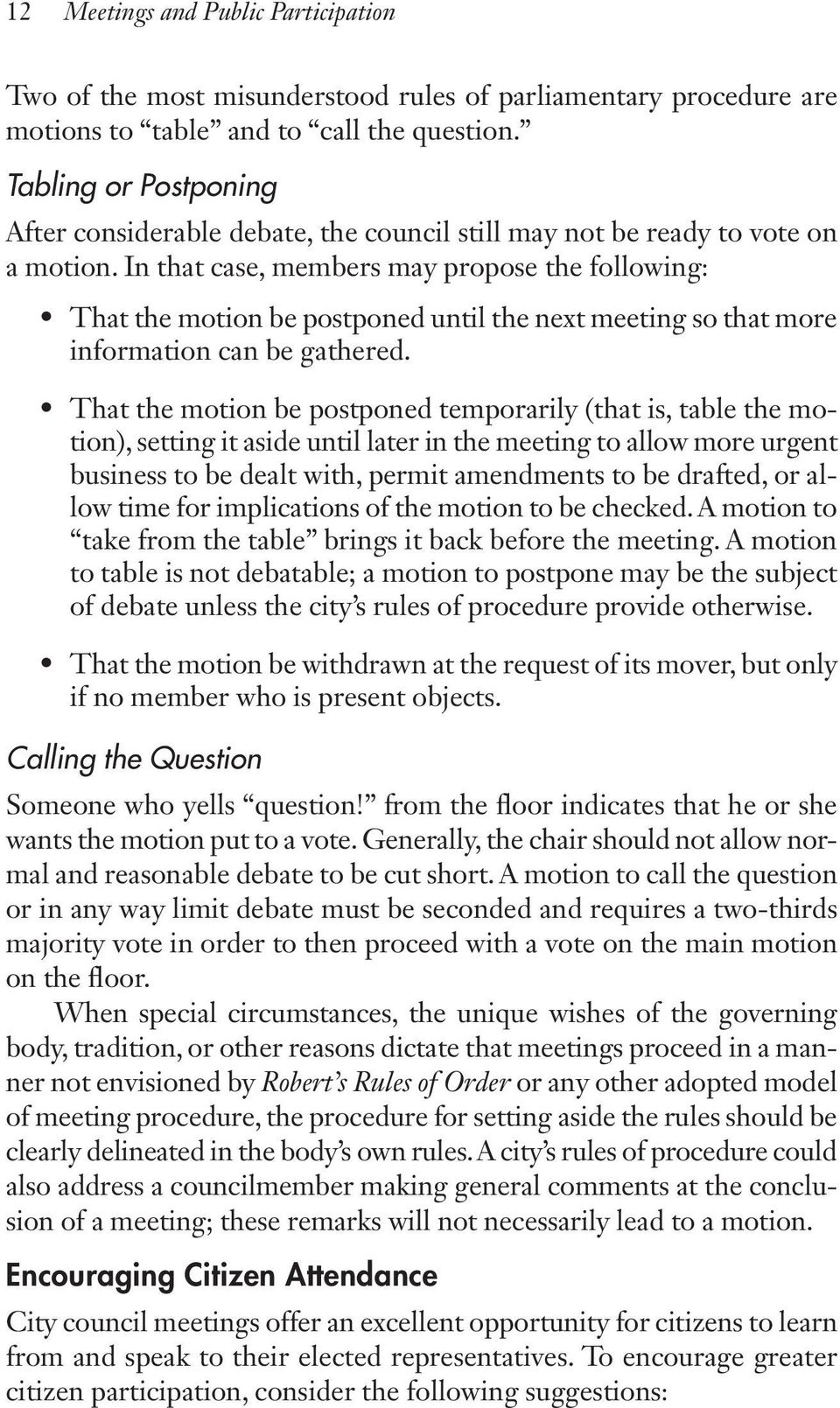 In that case, members may propose the following: That the motion be postponed until the next meeting so that more information can be gathered.
