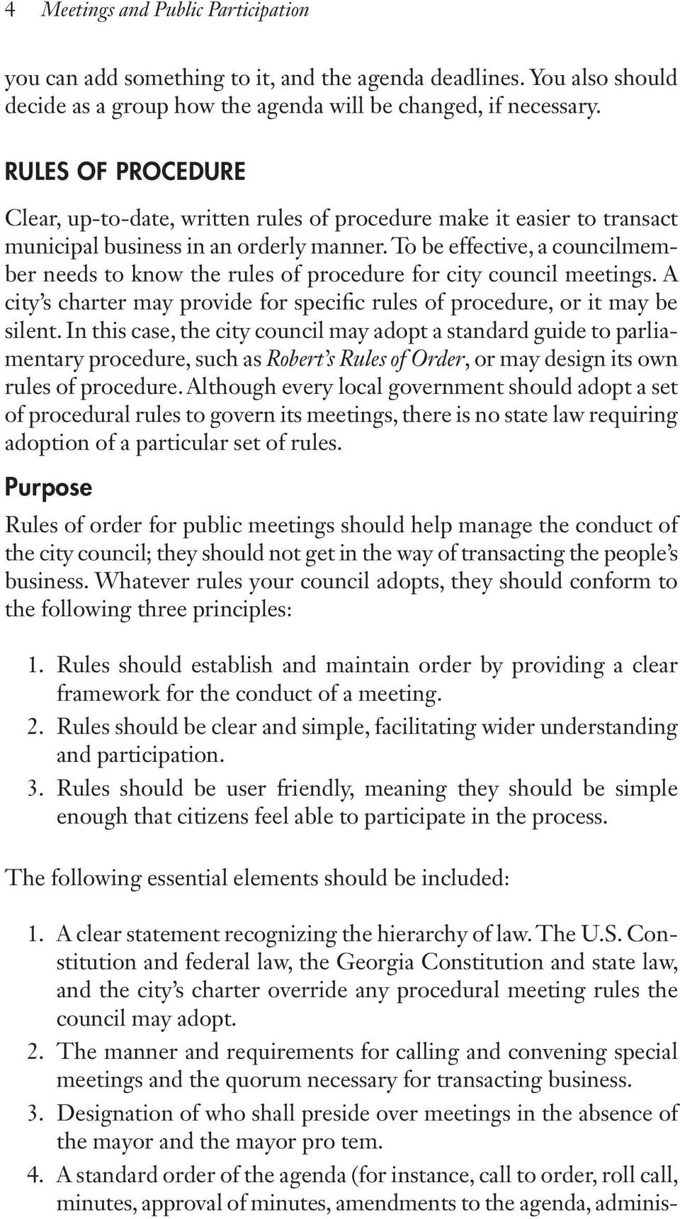 To be effective, a councilmember needs to know the rules of procedure for city council meetings. A city s charter may provide for specific rules of procedure, or it may be silent.