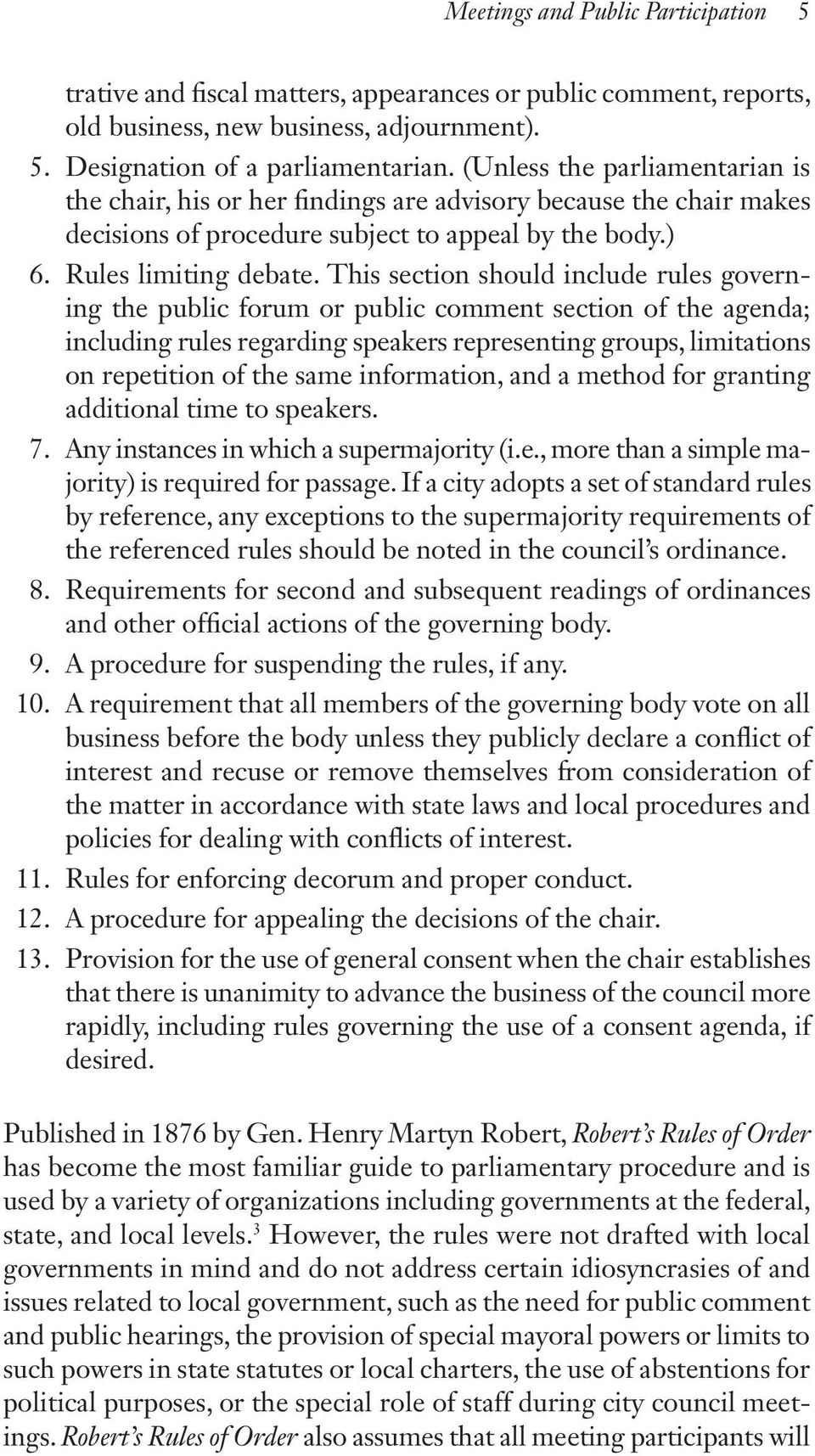 This section should include rules governing the public forum or public comment section of the agenda; including rules regarding speakers representing groups, limitations on repetition of the same