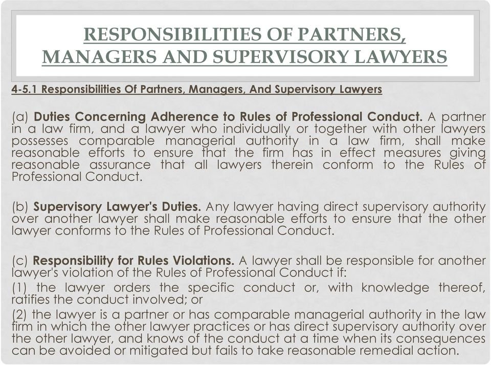 has in effect measures giving reasonable assurance that all lawyers therein conform to the Rules of Professional Conduct. (b) Supervisory Lawyer's Duties.