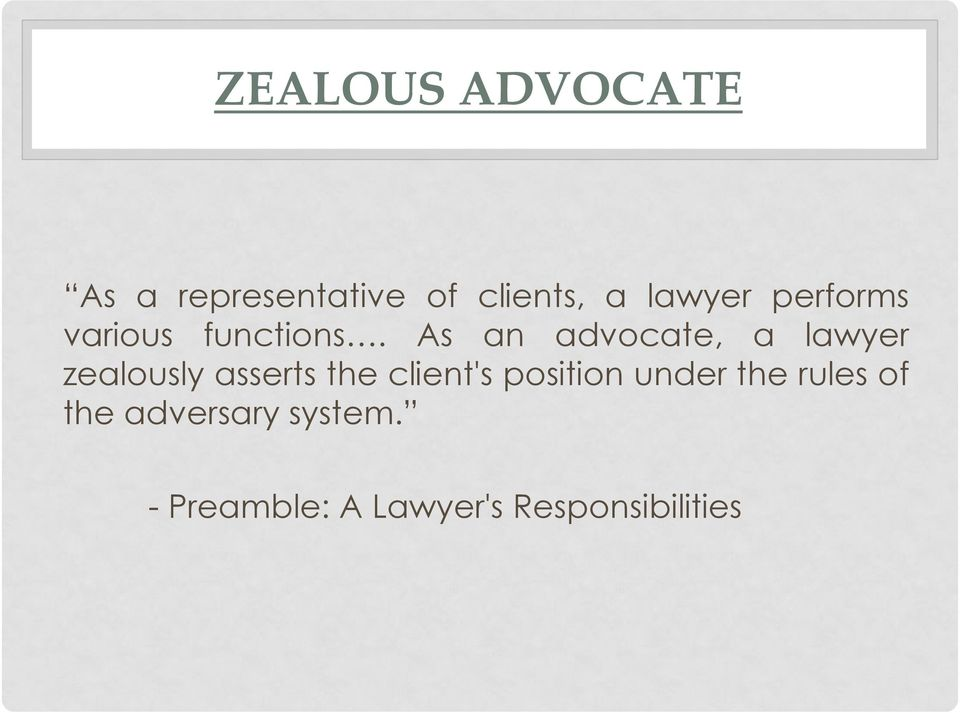 As an advocate, a lawyer zealously asserts the client's