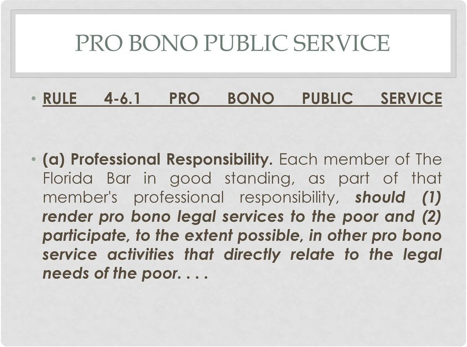 responsibility, should (1) render pro bono legal services to the poor and (2) participate, to
