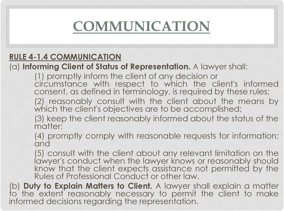 reasonably consult with the client about the means by which the client's objectives are to be accomplished; (3) keep the client reasonably informed about the status of the matter; (4) promptly comply