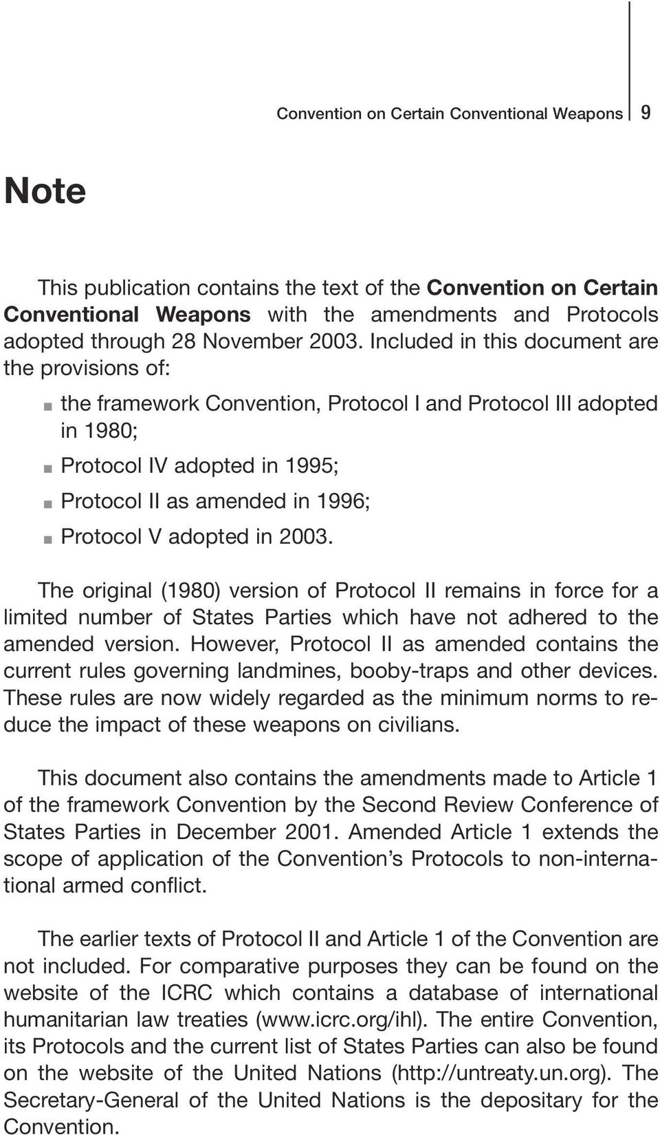 adopted in 2003. The original (1980) version of Protocol II remains in force for a limited number of States Parties which have not adhered to the amended version.