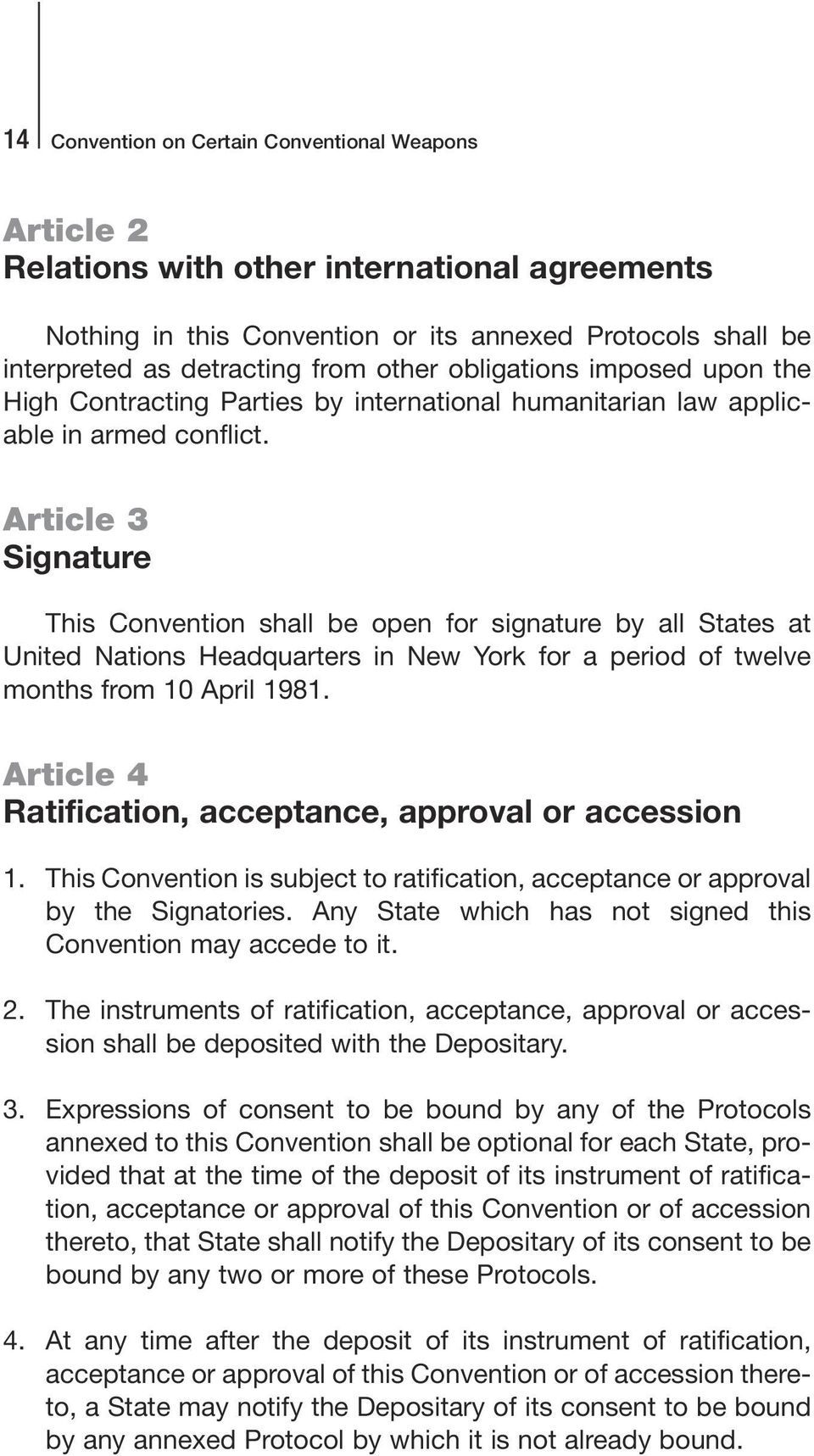 Article 3 Signature This Convention shall be open for signature by all States at United Nations Headquarters in New York for a period of twelve months from 10 April 1981.