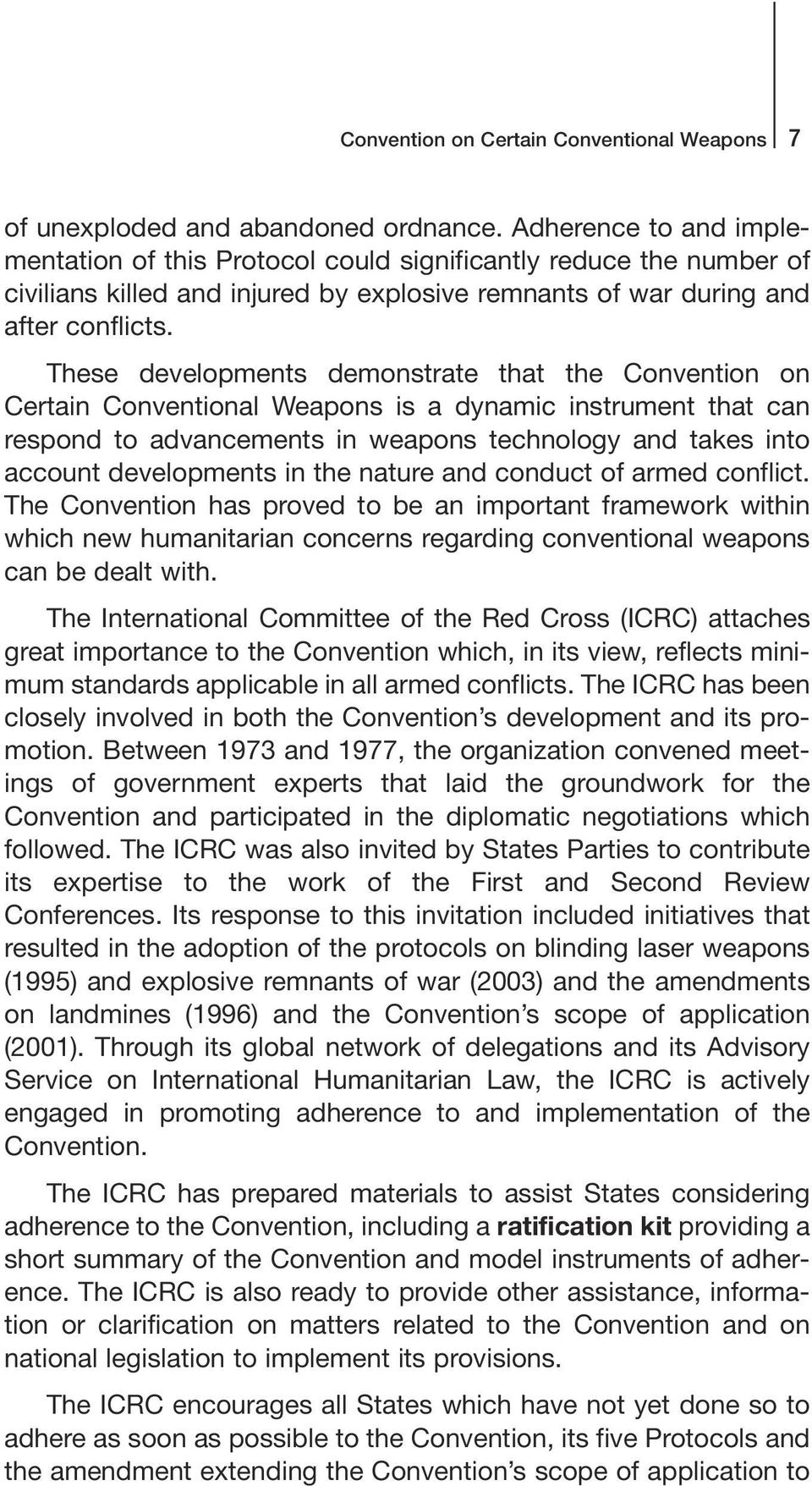 These developments demonstrate that the Convention on Certain Conventional Weapons is a dynamic instrument that can respond to advancements in weapons technology and takes into account developments