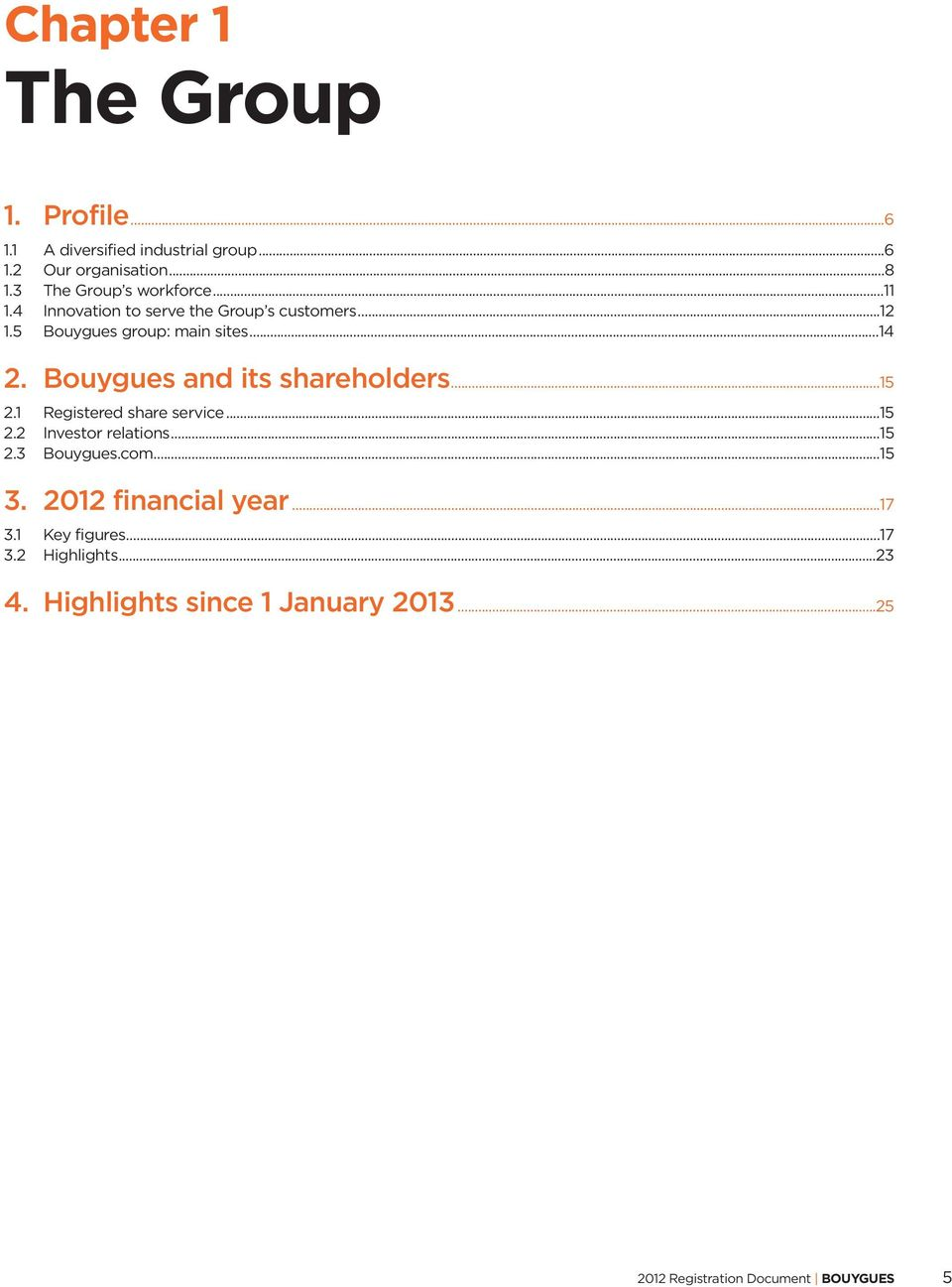 Bouygues and its shareholders...15 2.1 Registered share service...15 2.2 Investor relations...15 2.3 Bouygues.com...15 3.