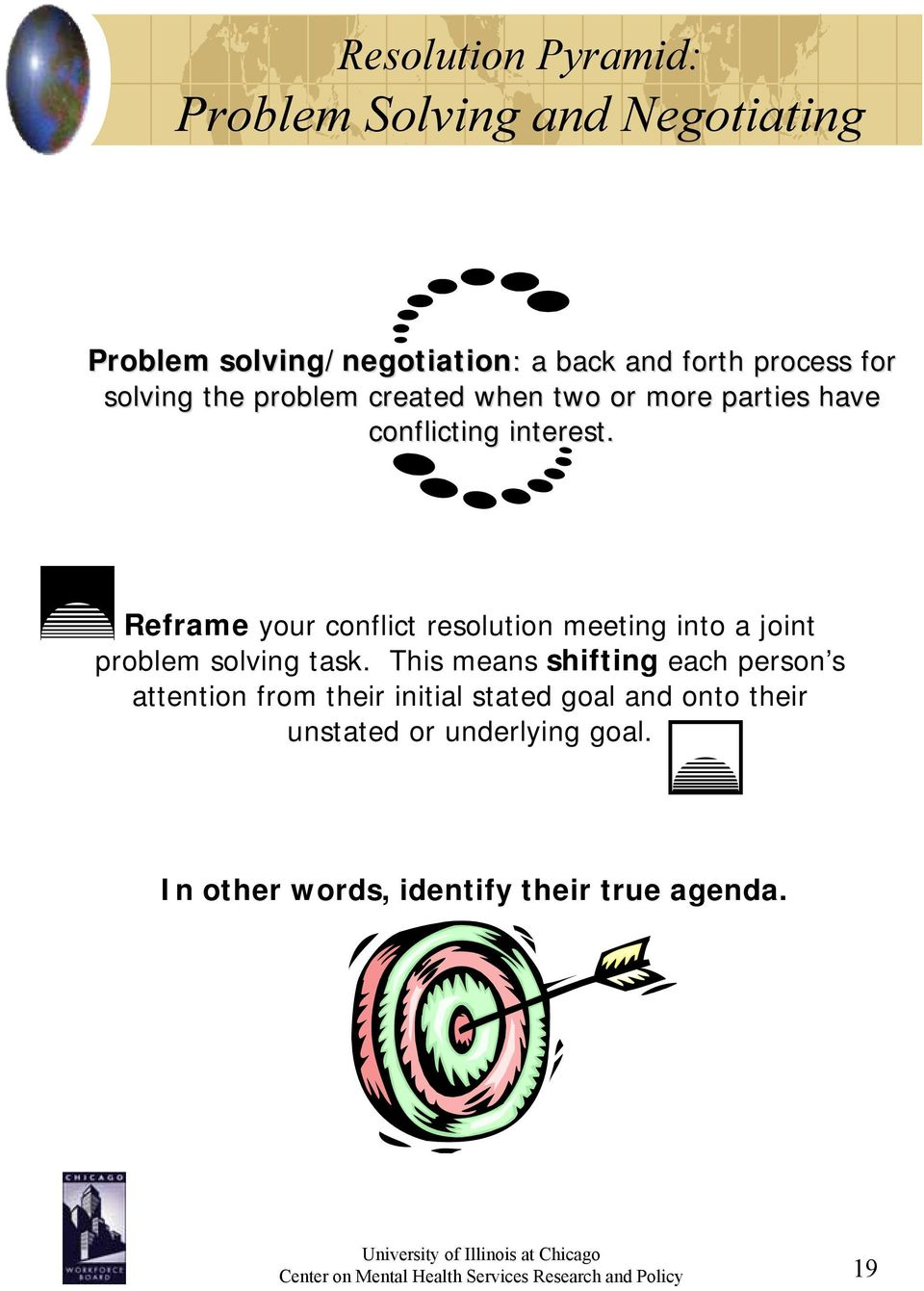 Reframe your conflict resolution meeting into a joint problem solving task.