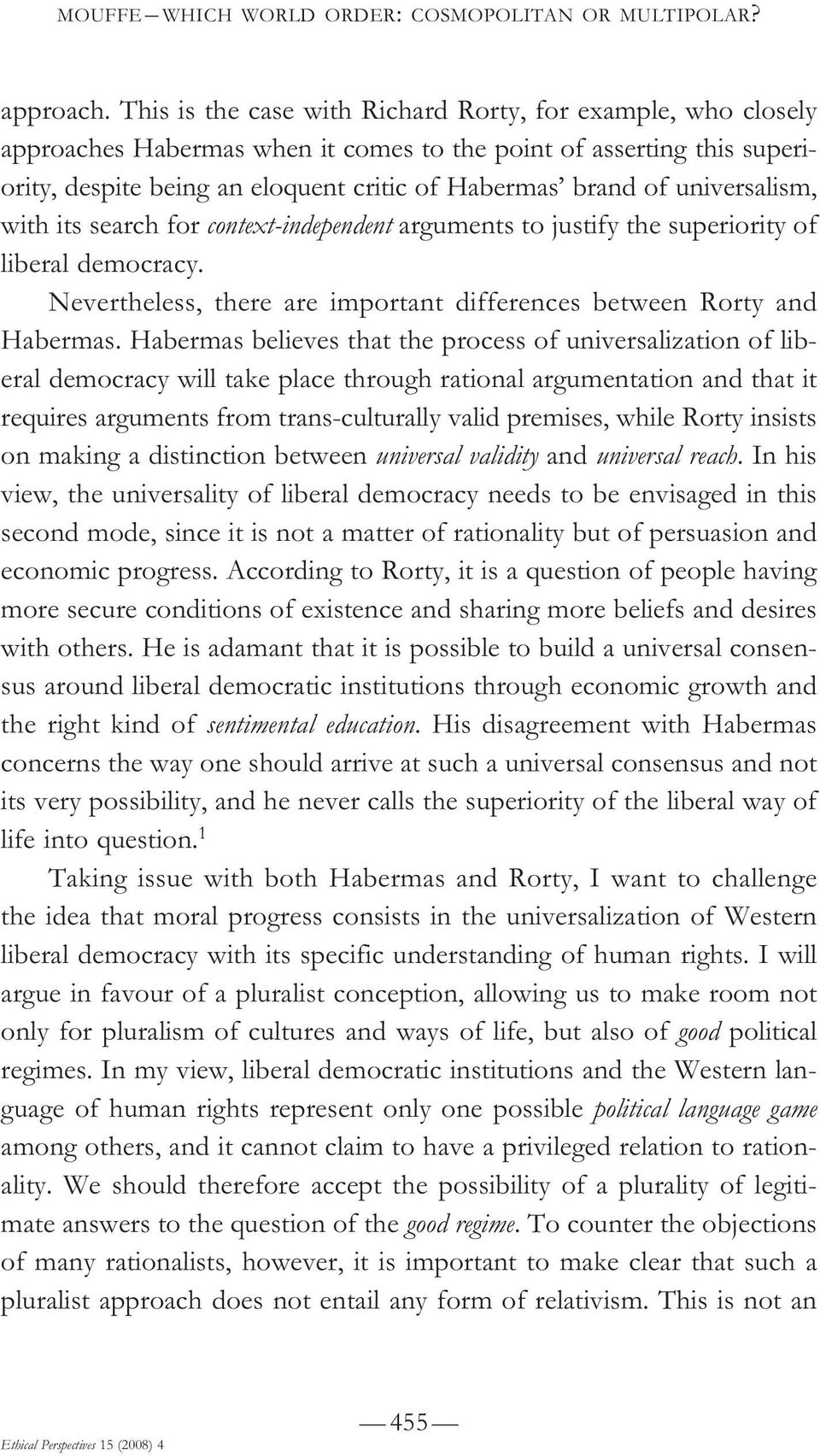 universalism, with its search for context-independent arguments to justify the superiority of liberal democracy. Nevertheless, there are important differences between Rorty and Habermas.
