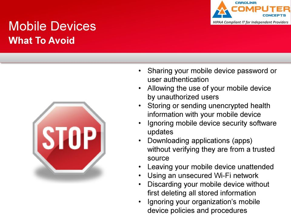 Downloading applications (apps) without verifying they are from a trusted source Leaving your mobile device unattended Using an unsecured