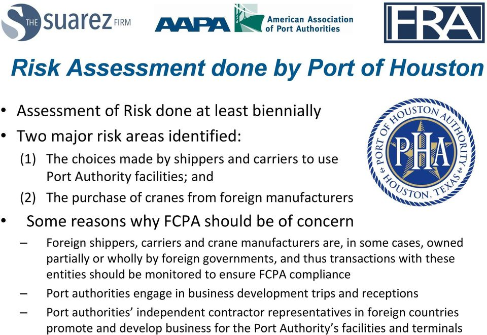 some cases, owned partially or wholly by foreign governments, and thus transactions with these entities should be monitored to ensure FCPA compliance Port authorities engage in