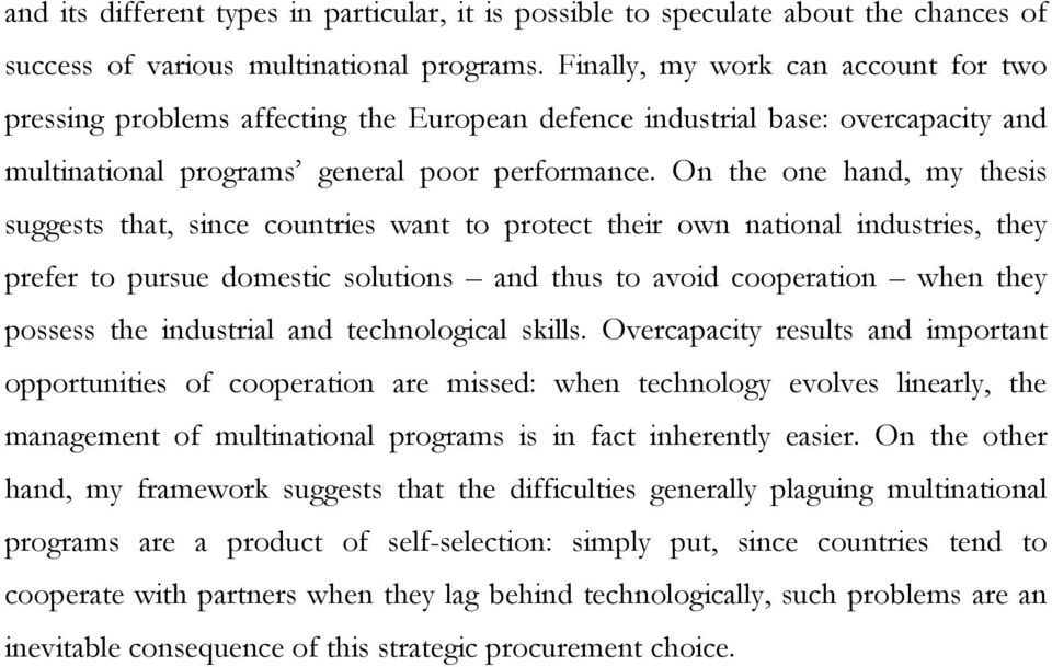 On the one hand, my thesis suggests that, since countries want to protect their own national industries, they prefer to pursue domestic solutions and thus to avoid cooperation when they possess the