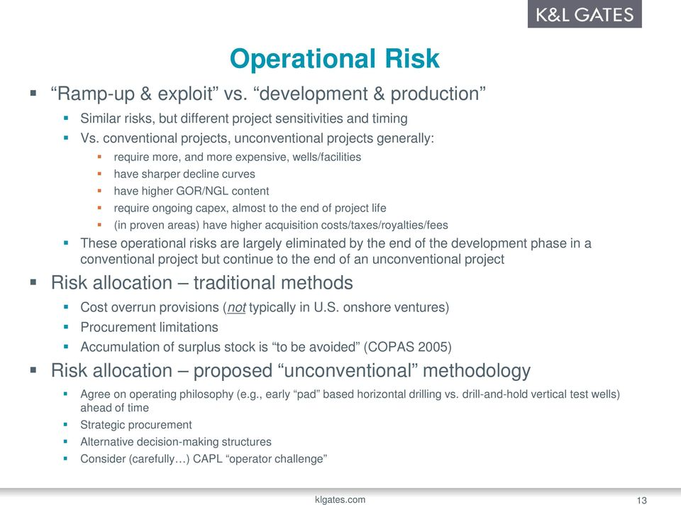 the end of project life (in proven areas) have higher acquisition costs/taxes/royalties/fees These operational risks are largely eliminated by the end of the development phase in a conventional