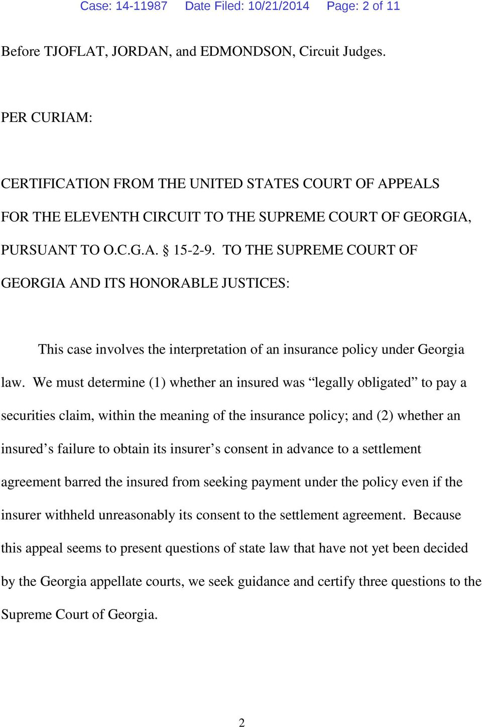 TO THE SUPREME COURT OF GEORGIA AND ITS HONORABLE JUSTICES: This case involves the interpretation of an insurance policy under Georgia law.