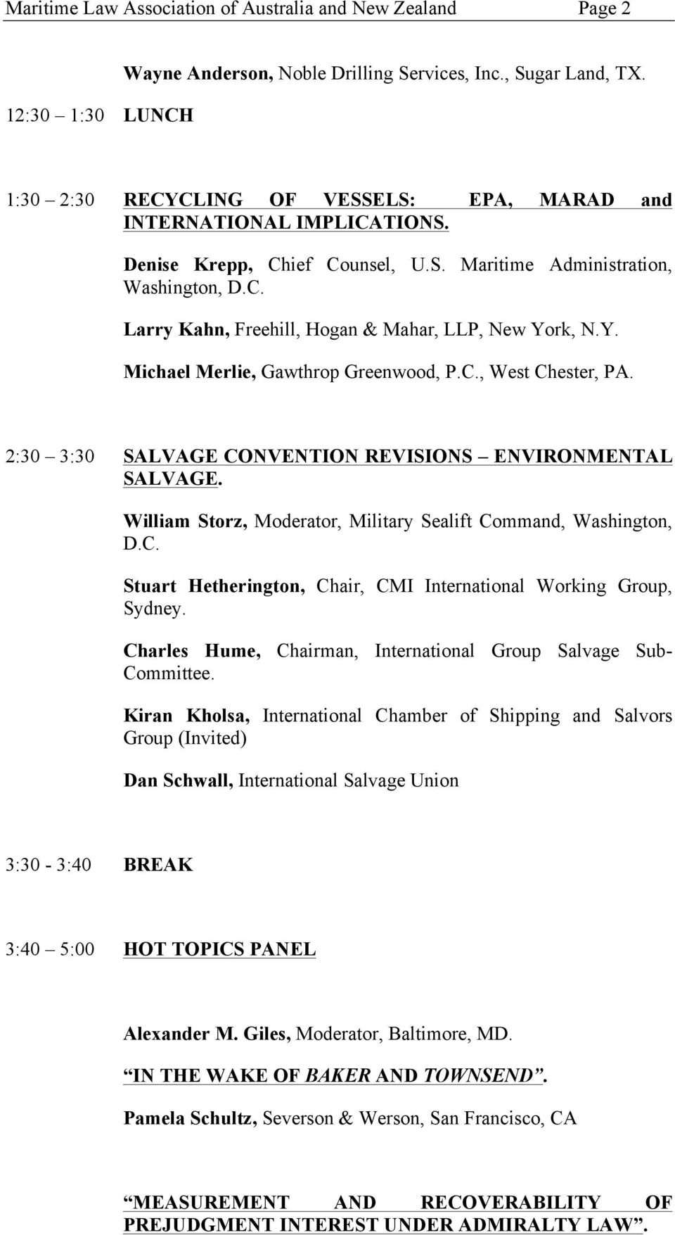 Y. Michael Merlie, Gawthrop Greenwood, P.C., West Chester, PA. 2:30 3:30 SALVAGE CONVENTION REVISIONS ENVIRONMENTAL SALVAGE. William Storz, Moderator, Military Sealift Command, Washington, D.C. Stuart Hetherington, Chair, CMI International Working Group, Sydney.